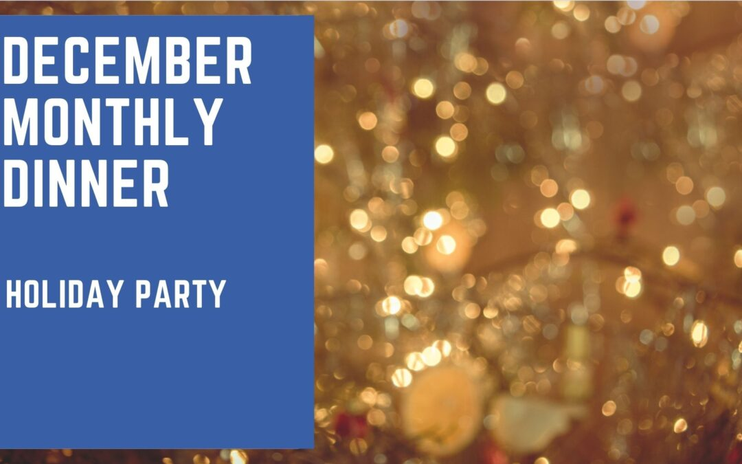 DECEMBER MONTHLY MEETING: Holiday Party
